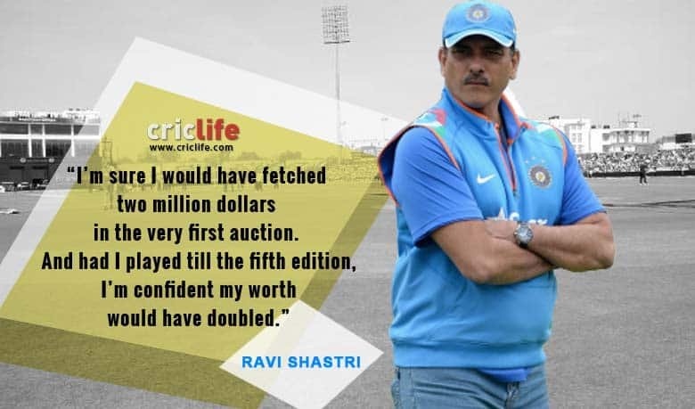 Ravi Shastri says that he would have fetched at least two million dollars in first IPL auction