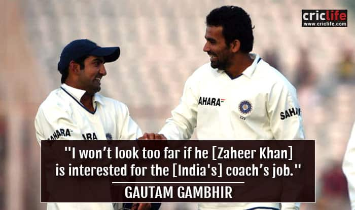 Gautam Gambhir believes Zaheer Khan can be a good coach for Team India
