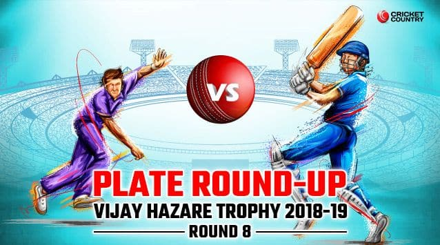 A round-up of the Plate matches in round eight of the 2018-19 Vijay Hazare Trophy.