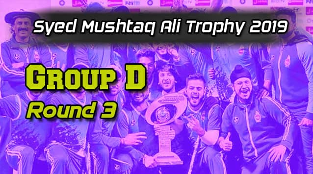 Syed Mushtaq Ali Trophy Round 3 Group D