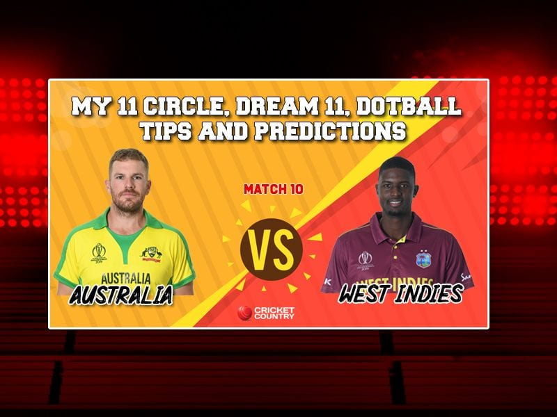 My 11 Circle team, Dotball Prediction, My Team 11 Prediction: AUS vs WI Cricket World Cup 2019, Match 10 Team Best Players to Pick for Today's Match between Australia and West Indies at 3 PM