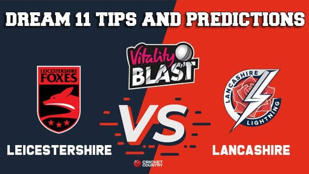 Dream11 Team Leicestershire vs Lancashire North Group VITALITY T20 BLAST ENGLISH T20 BLAST – Cricket Prediction Tips For Today's T20 Match LEI vs LAN at Manchester